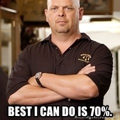 Pawn Stars Rick -  best i can do is 70%.