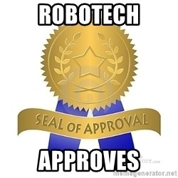 official seal of approval - Robotech approves