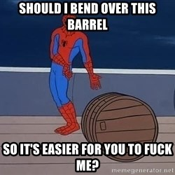 Spiderman and barrel - Should I bend over this barrel So it's easier for you to fuck me?