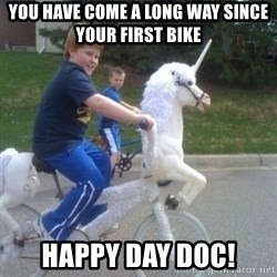 unicorn - You have Come a long way since your first bike happy day Doc!