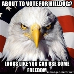 Freedom Eagle  - About to vote for Hilldog? Looks like you can use some freedom