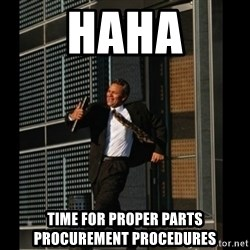 HAHA TIME FOR GUY - HAHA TIME FOR PROPER PARTS PROCUREMENT PROCEDURES