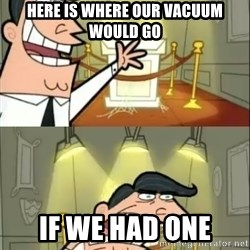 if i had one doubled - HERE IS WHERE OUR VACUUM WOULD GO IF WE HAD ONE