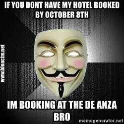 Anonymous memes - if you dont have my hotel booked by october 8th im booking at the de anza bro