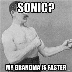 overly manly man - sonic? my grandma is faster