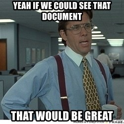 That would be great - yeah if we could see that document that would be great