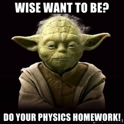 ProYodaAdvice - Wise want to be? do your physics homework!