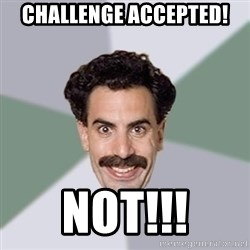 Advice Borat - Challenge accepted! NOT!!!