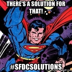 Badass Superman - There's a Solution for that! #SFDCSolutions