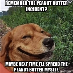 dogweedfarm - Remember the Peanut Butter Incident? Maybe next time I'll spread the peanut butter myself.