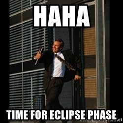 HAHA TIME FOR GUY - HAHA time for eclipse phase