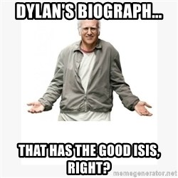 Larry David - Dylan's Biograph... That has the good Isis, right?