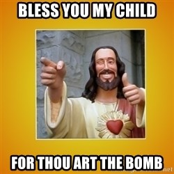 Buddy Christ - Bless you my child For thou art the bomb