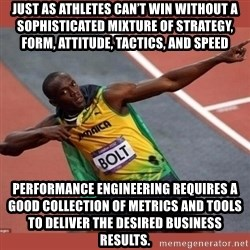 USAIN BOLT POINTING - Just as athletes can't win without a sophisticated mixture of strategy, form, attitude, tactics, and speed performance engineering requires a good collection of metrics and tools to deliver the desired business results.