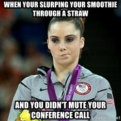 Not Impressed McKayla - When your slurping your smoothie through a straw and you didn't mute your conference call