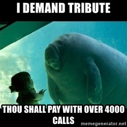 Overlord Manatee - i demand tribute thou shall pay with over 4000 calls
