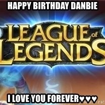League of legends - happy birthday danbie i love you forever♥♥♥