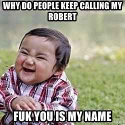 evil asian plotting baby - Why do people keep calling my robert Fuk you is my name