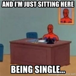 60s spiderman behind desk - And I'm just sitting here being single...