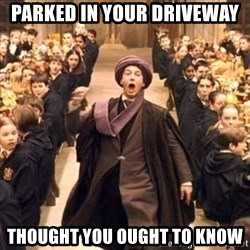 professor quirrell - Parked in your Driveway Thought you ought to know