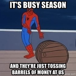 Spiderman and barrel - it's busy season and they're just tossing barrels of money at us