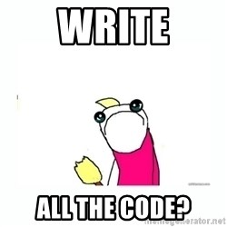 sad do all the things - Write All The code?