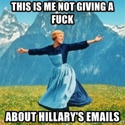 Sound Of Music Lady - This is me not giving a fuck  About Hillary's Emails