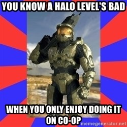 Halo Logic - you know a halo level's bad when you only enjoy doing it on co-op