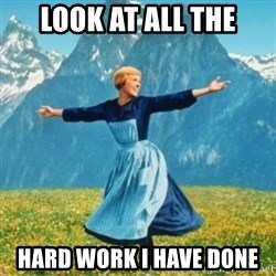 Sound Of Music Lady - Look at all the hard work i have done