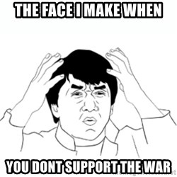 wtf jackie chan lol - the face i make when you dont support the war