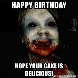 scary meme - Happy Birthday Hope your cake is delicious!