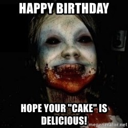 """scary meme - Happy Birthday Hope your """"cake"""" is delicious!"""