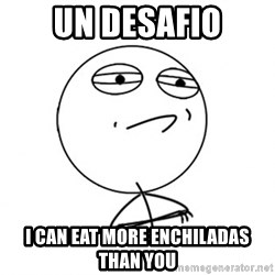Challenge Accepted HD - Un Desafio I can eat more enchiladas than you