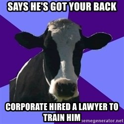Coworker Cow - says he's got your back corporate hired a lawyer to train him