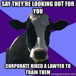 Coworker Cow - say they're looking out for you  corporate hired a lawyer to train them