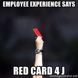 red card asshole - employee experience says red card 4 J