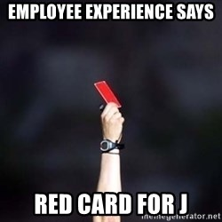 red card asshole - employee experience says red card for j