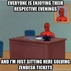 60s spiderman behind desk - everyone is enjoying their respective evenings and i'm just sitting here solving zendesk tickets