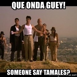 Blood in blood out - Que onda guey! someone say tamales?