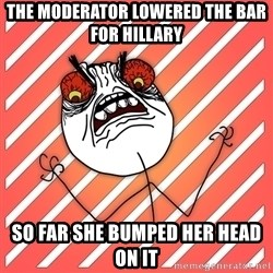 iHate - the moderator lowered the bar for hillary so far she bumped her head on it