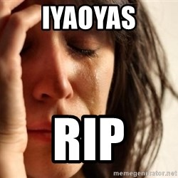 First World Problems - IYAOYAS RIP