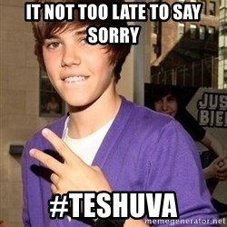 Justin Beiber - It NOT too late to say Sorry #Teshuva