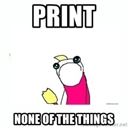 sad do all the things - print none of the things