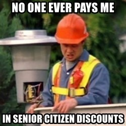 No One Ever Pays Me in Gum - no one ever pays me in senior citizen discounts