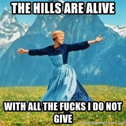 Sound Of Music Lady - the hills are alive with all the fucks I do not give