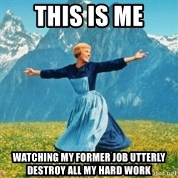 Sound Of Music Lady - This is me watching my former job utterly destroy all my hard work