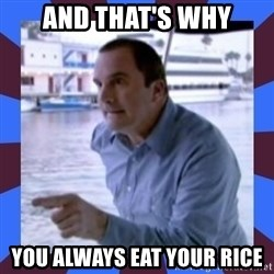 J walter weatherman - and that's why you always eat your rice