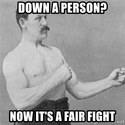 overly manly man - Down a person? Now it's a fair fight