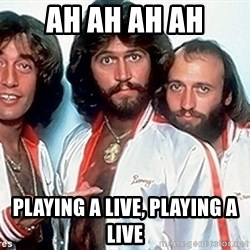 beegees - Ah ah ah ah Playing a live, playing a live