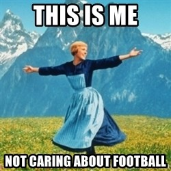 Sound Of Music Lady - This is me Not caring about Football